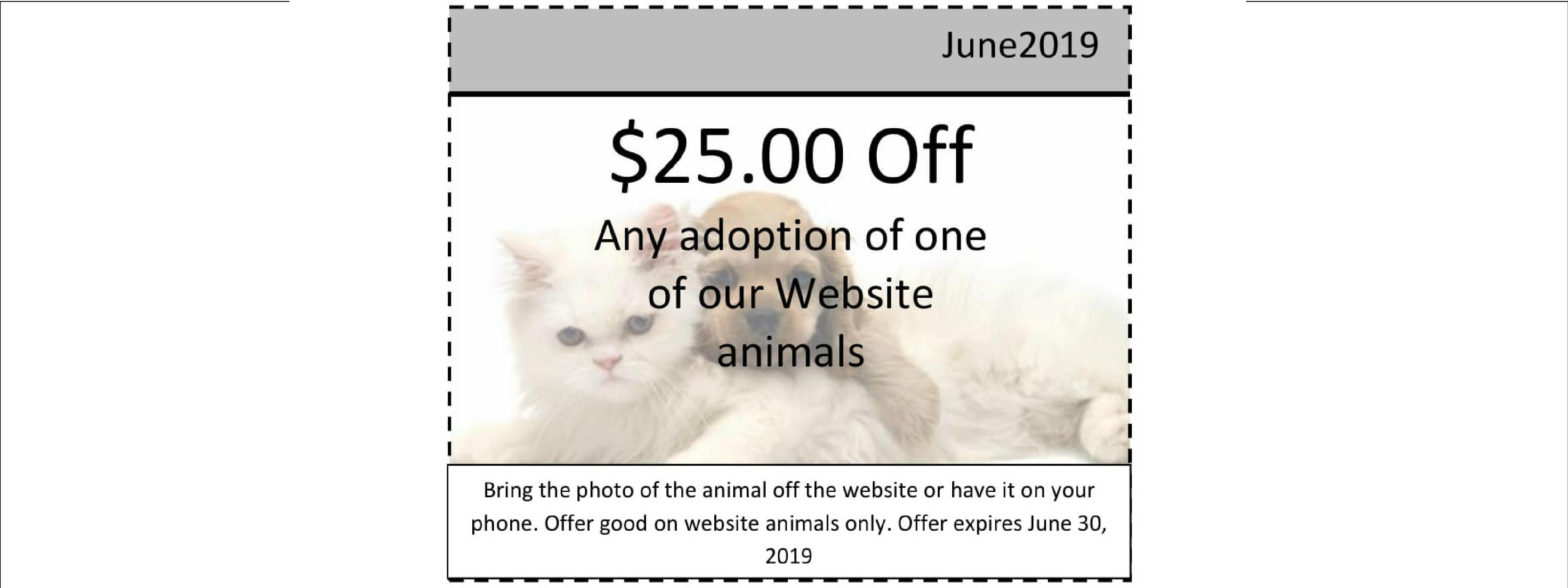 $25 dollars off any animal up for adoption on our website , offer expires June 30, 2019.